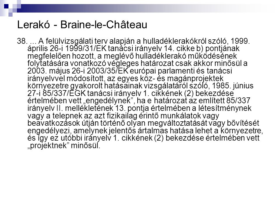 Lerakó - Braine ‑ le ‑ Château 38.... A felülvizsgálati terv alapján a hulladéklerakókról szóló, 1999. április 26 ‑ i 1999/31/EK tanácsi irányelv 14.