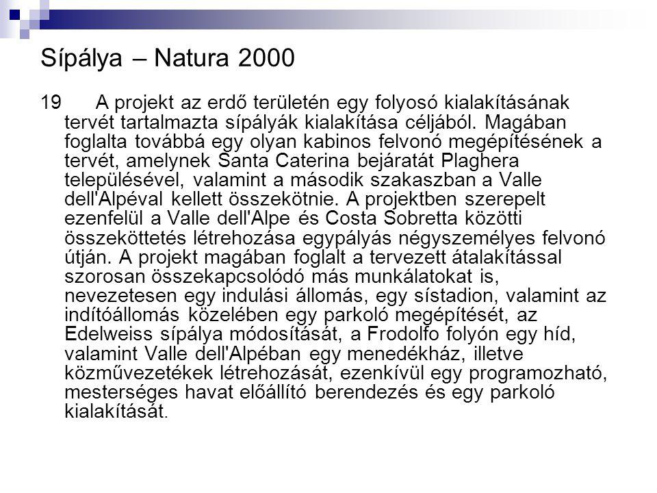 Sípálya – Natura 2000 19 A projekt az erdő területén egy folyosó kialakításának tervét tartalmazta sípályák kialakítása céljából. Magában foglalta tov