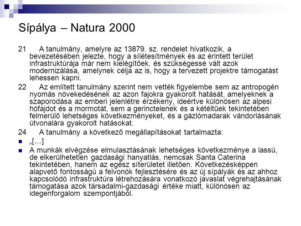 Sípálya – Natura 2000 21 A tanulmány, amelyre az 13879. sz. rendelet hivatkozik, a bevezetésében jelezte, hogy a sílétesítmények és az érintett terüle