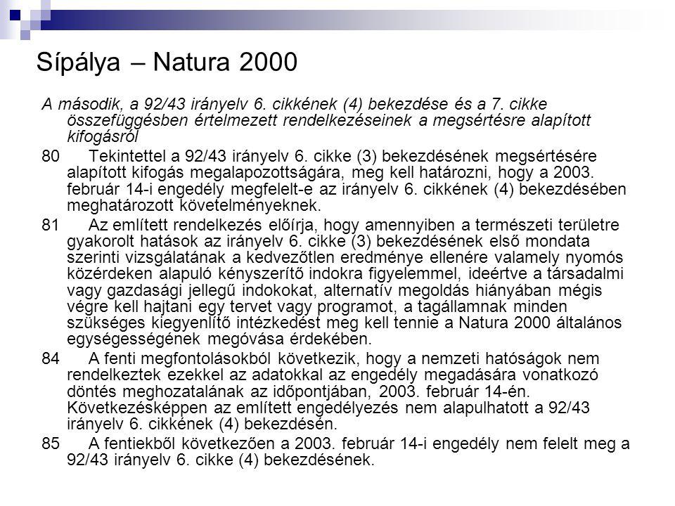 Sípálya – Natura 2000 A második, a 92/43 irányelv 6. cikkének (4) bekezdése és a 7. cikke összefüggésben értelmezett rendelkezéseinek a megsértésre al