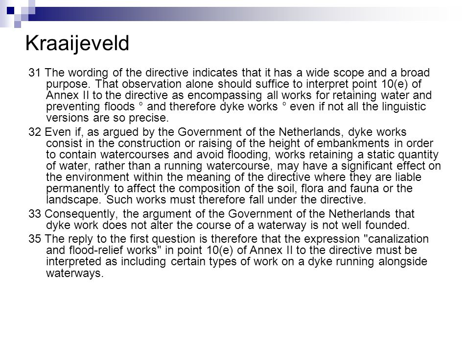 Kraaijeveld 31 The wording of the directive indicates that it has a wide scope and a broad purpose.