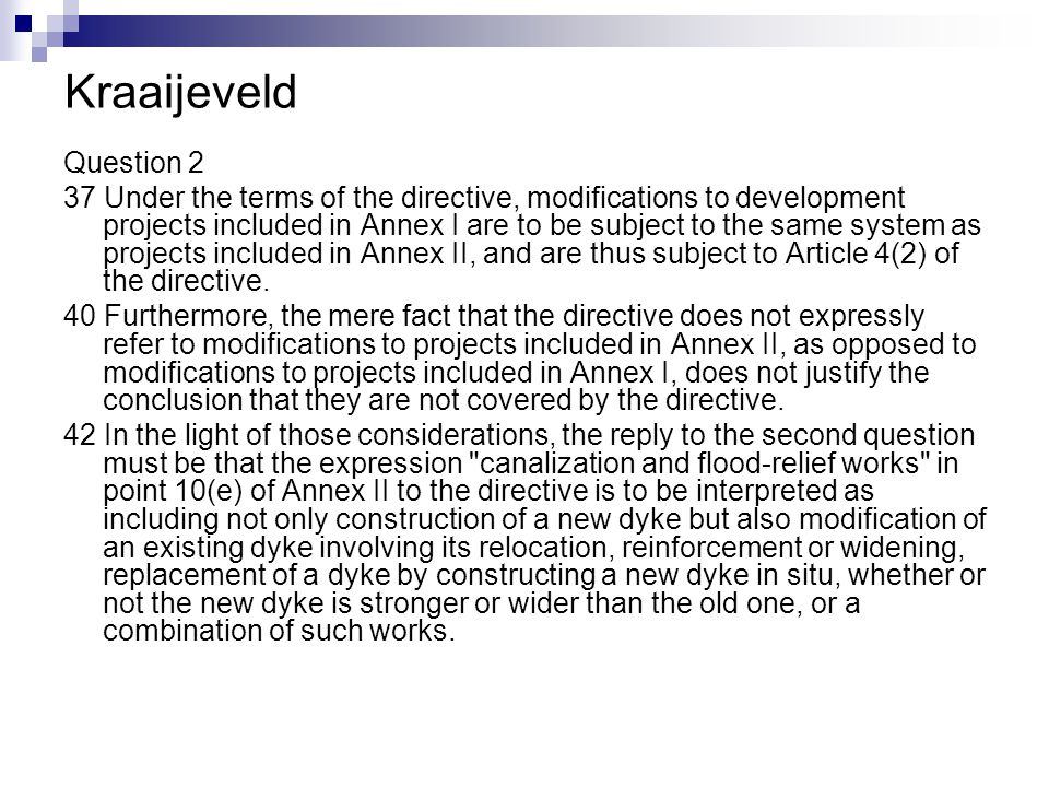Kraaijeveld Question 2 37 Under the terms of the directive, modifications to development projects included in Annex I are to be subject to the same system as projects included in Annex II, and are thus subject to Article 4(2) of the directive.