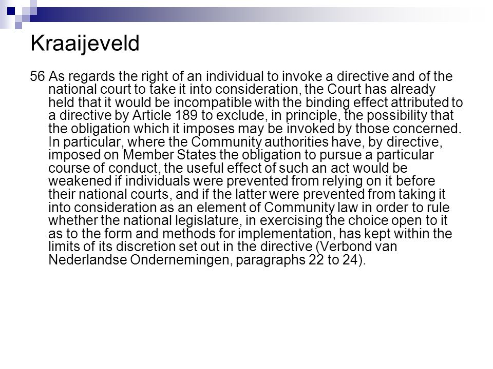 Kraaijeveld 56 As regards the right of an individual to invoke a directive and of the national court to take it into consideration, the Court has alre