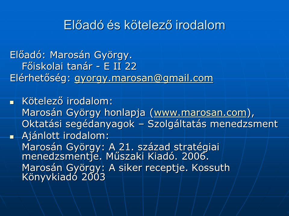 Előadó és kötelező irodalom Előadó: Marosán György. Főiskolai tanár - E II 22 Elérhetőség: gyorgy.marosan@gmail.com gyorgy.marosan@gmail.com Kötelező