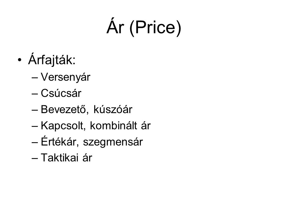 Ár (Price) Árfajták: –Versenyár –Csúcsár –Bevezető, kúszóár –Kapcsolt, kombinált ár –Értékár, szegmensár –Taktikai ár