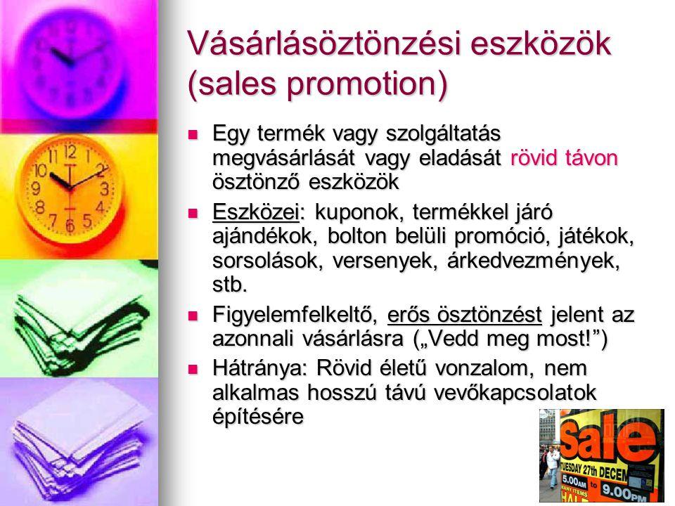 Vásárlásöztönzési eszközök (sales promotion) Egy termék vagy szolgáltatás megvásárlását vagy eladását rövid távon ösztönző eszközök Egy termék vagy szolgáltatás megvásárlását vagy eladását rövid távon ösztönző eszközök Eszközei: kuponok, termékkel járó ajándékok, bolton belüli promóció, játékok, sorsolások, versenyek, árkedvezmények, stb.