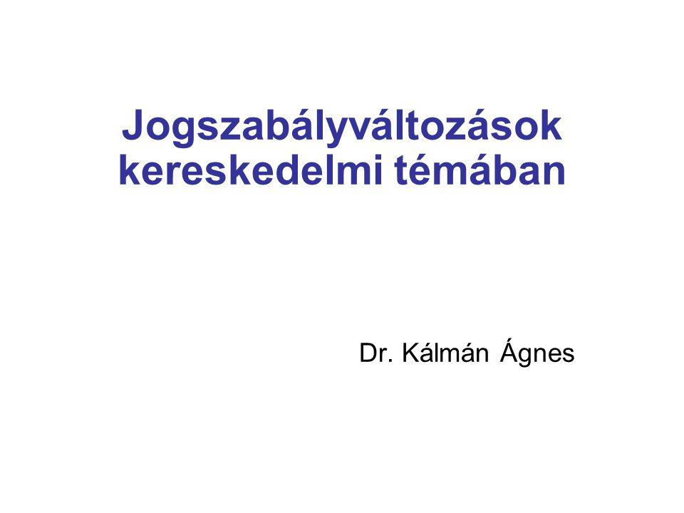 Jogszabályváltozások kereskedelmi témában Dr. Kálmán Ágnes