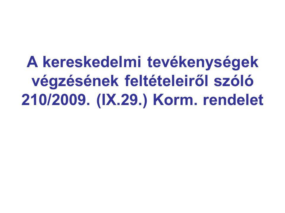 A kereskedelmi tevékenységek végzésének feltételeiről szóló 210/2009. (IX.29.) Korm. rendelet