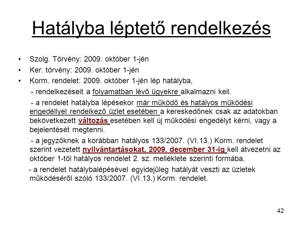 Hatályba léptető rendelkezés Szolg.Törvény: 2009.