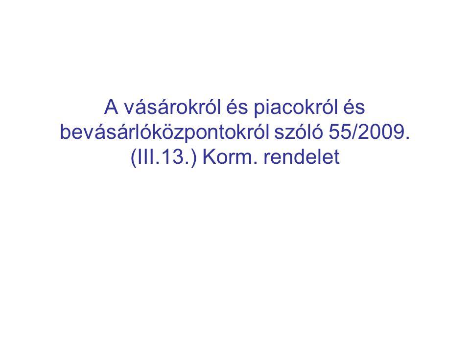 A vásárokról és piacokról és bevásárlóközpontokról szóló 55/2009. (III.13.) Korm. rendelet