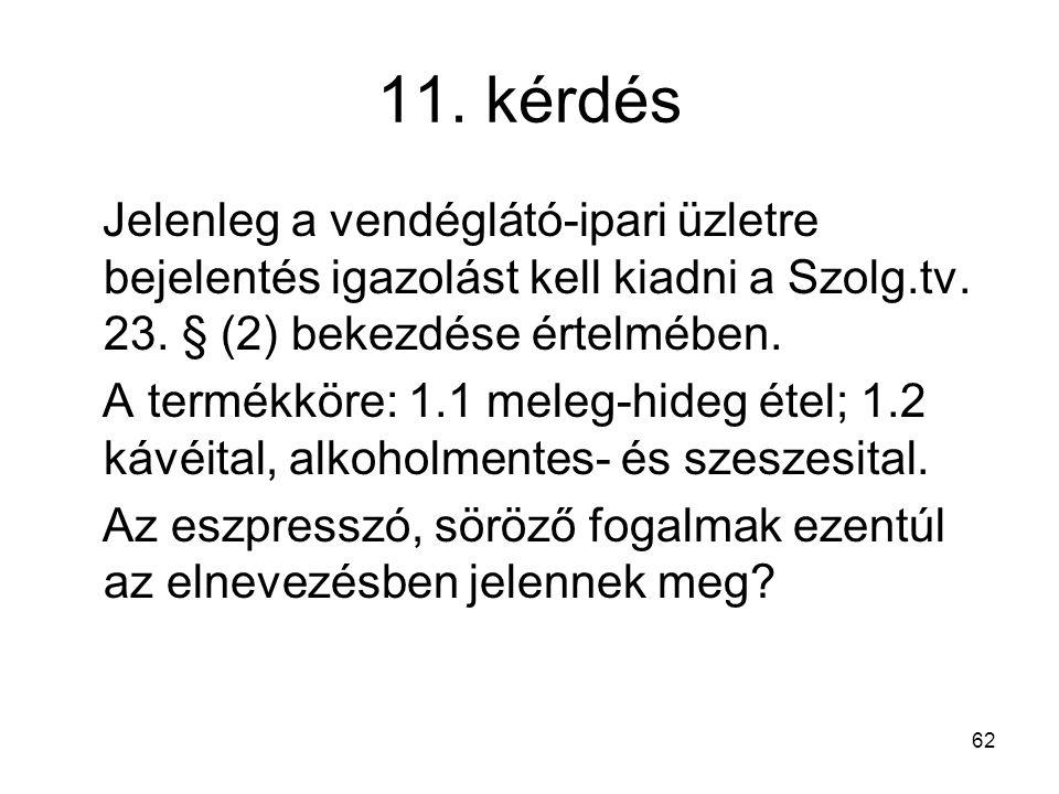 62 11.kérdés Jelenleg a vendéglátó-ipari üzletre bejelentés igazolást kell kiadni a Szolg.tv.