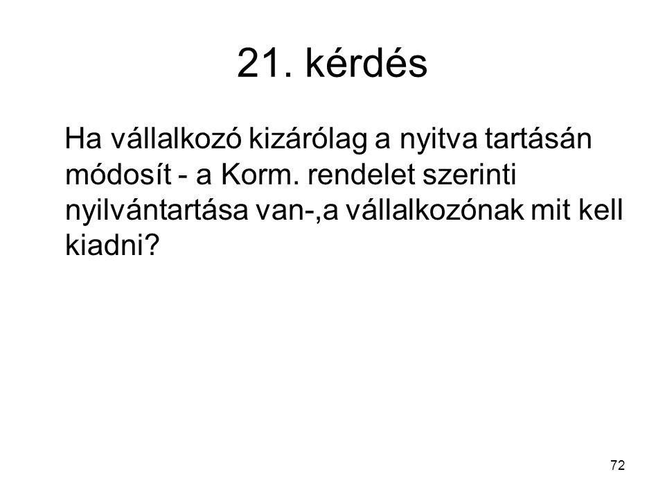 72 21.kérdés Ha vállalkozó kizárólag a nyitva tartásán módosít - a Korm.
