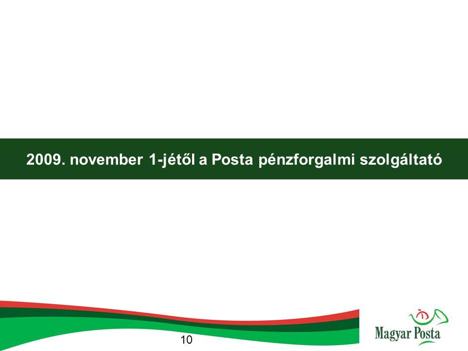  A PSD implementálásának hatása a Postára…  A PSD hazai implementációja eredményeként a Posta 2009.