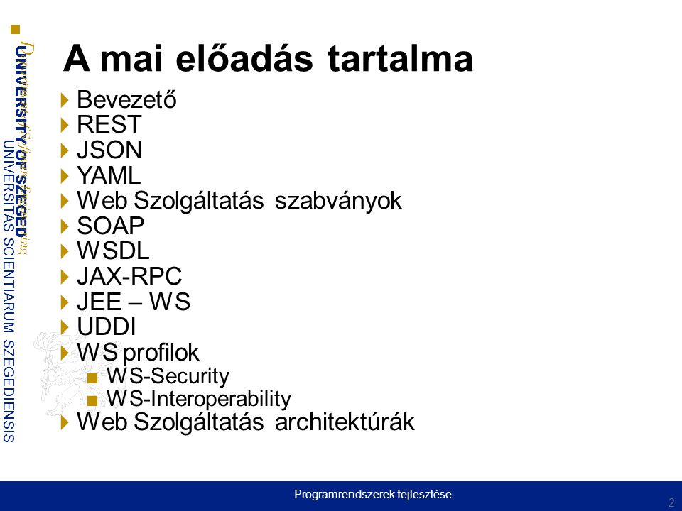 UNIVERSITY OF SZEGED D epartment of Software Engineering UNIVERSITAS SCIENTIARUM SZEGEDIENSIS A SOA fő elemei  XML  SOAP  WSDL  WSIL  UDDI 13 Programrendszerek fejlesztése