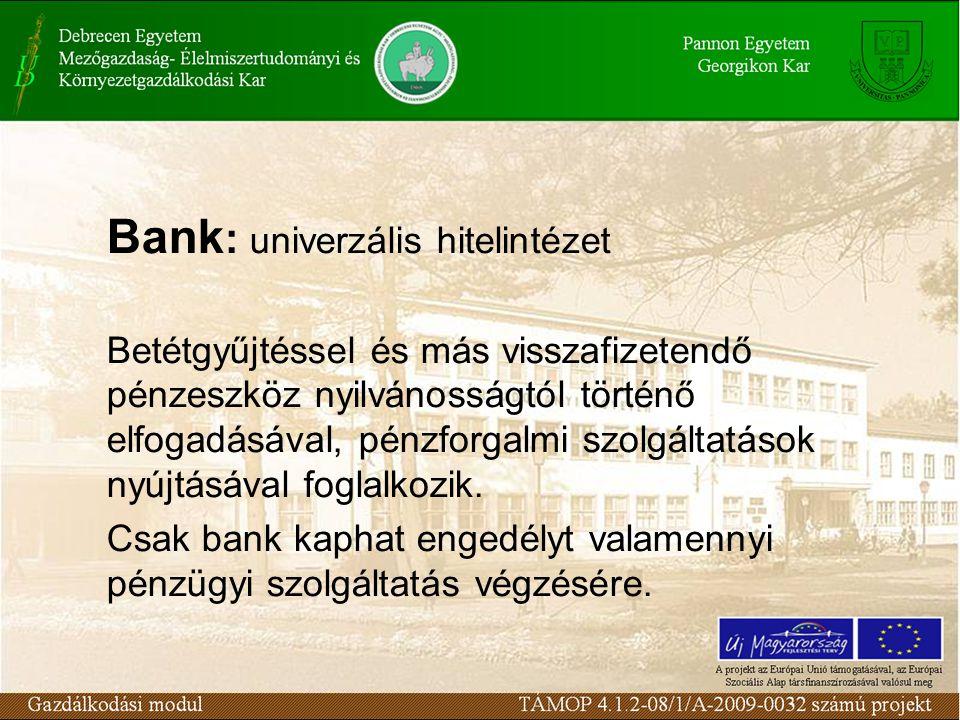 Bank : univerzális hitelintézet Betétgyűjtéssel és más visszafizetendő pénzeszköz nyilvánosságtól történő elfogadásával, pénzforgalmi szolgáltatások n