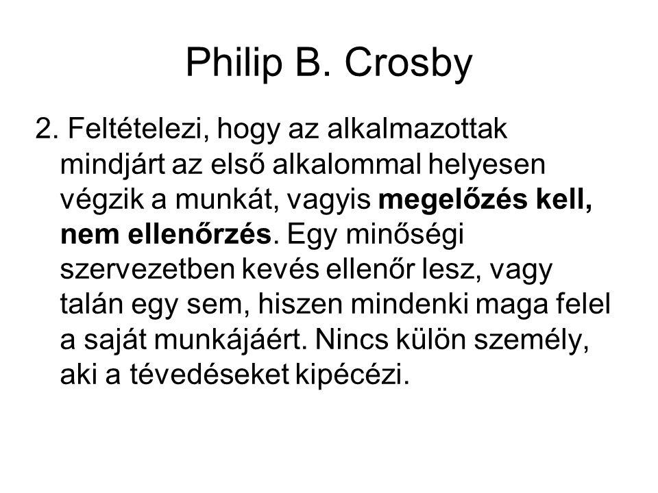 Philip B. Crosby 2. Feltételezi, hogy az alkalmazottak mindjárt az első alkalommal helyesen végzik a munkát, vagyis megelőzés kell, nem ellenőrzés. Eg