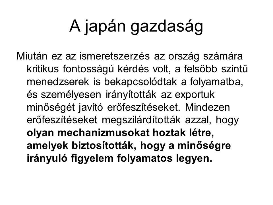 A japán gazdaság Miután ez az ismeretszerzés az ország számára kritikus fontosságú kérdés volt, a felsőbb szintű menedzserek is bekapcsolódtak a folya