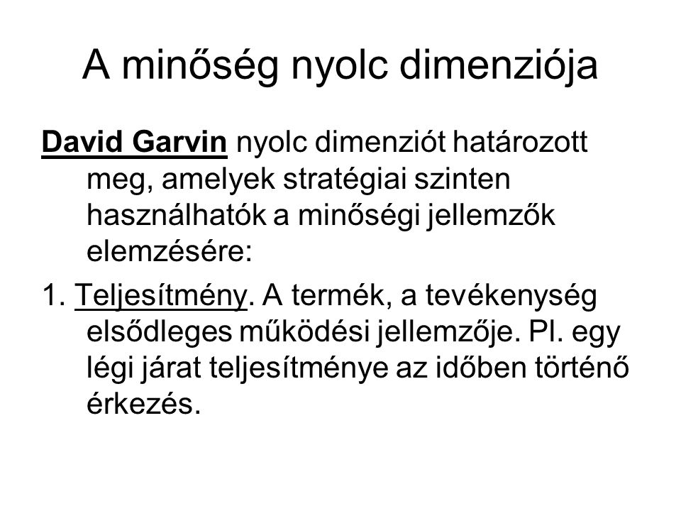 A minőség nyolc dimenziója David Garvin nyolc dimenziót határozott meg, amelyek stratégiai szinten használhatók a minőségi jellemzők elemzésére: 1. Te