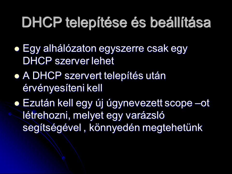 DHCP telepítése és beállítása Egy alhálózaton egyszerre csak egy DHCP szerver lehet Egy alhálózaton egyszerre csak egy DHCP szerver lehet A DHCP szerv