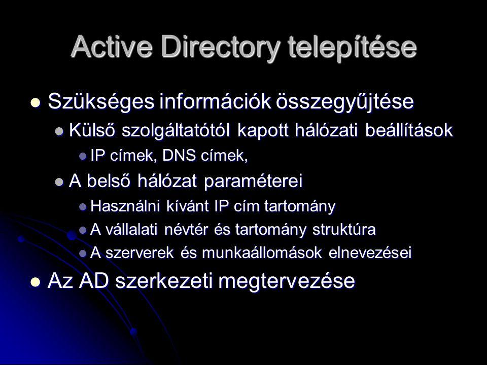 Active Directory telepítése Szükséges információk összegyűjtése Szükséges információk összegyűjtése Külső szolgáltatótól kapott hálózati beállítások K