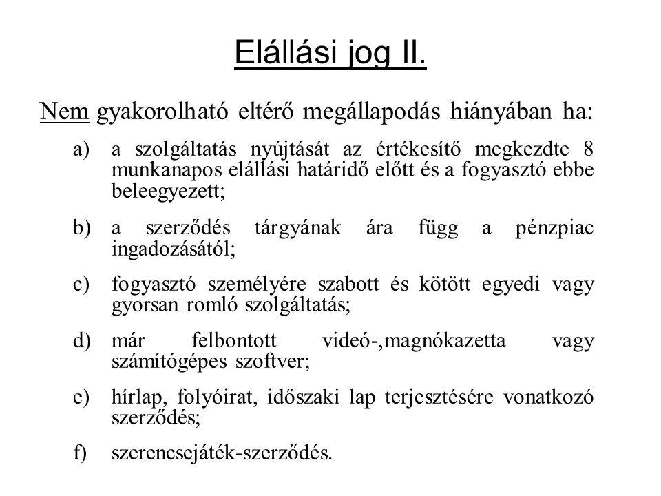 Elállási jog II. Nem gyakorolható eltérő megállapodás hiányában ha: a)a szolgáltatás nyújtását az értékesítő megkezdte 8 munkanapos elállási határidő