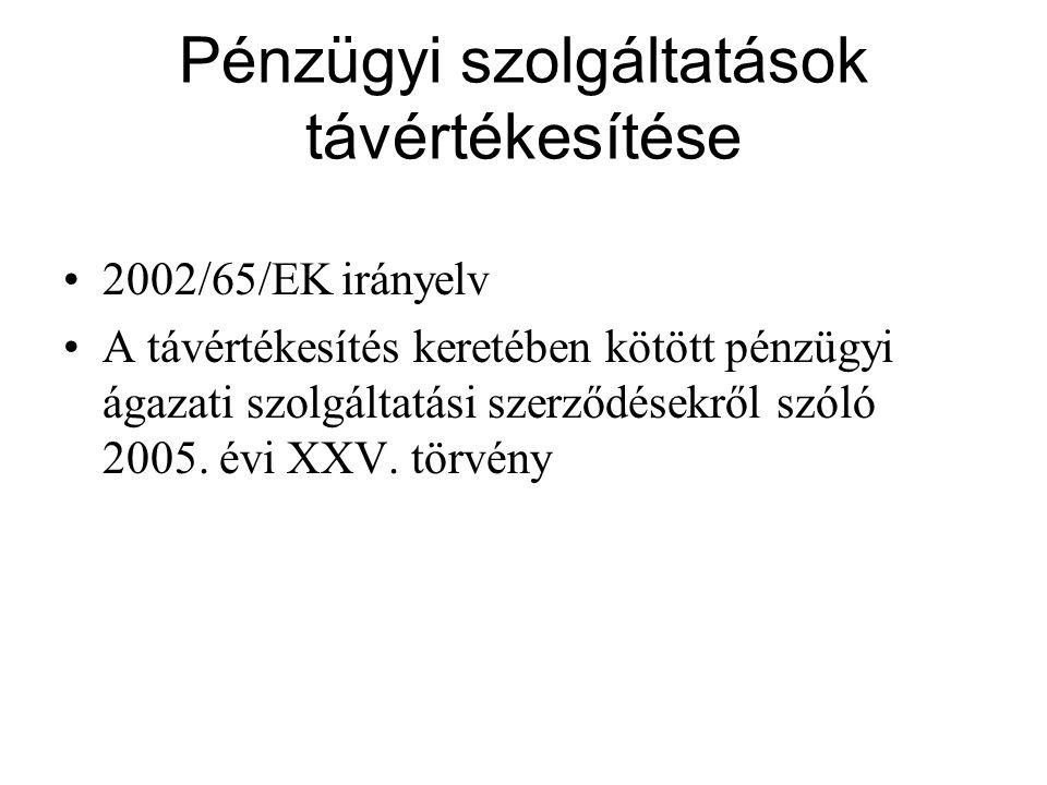 Pénzügyi szolgáltatások távértékesítése 2002/65/EK irányelv A távértékesítés keretében kötött pénzügyi ágazati szolgáltatási szerződésekről szóló 2005