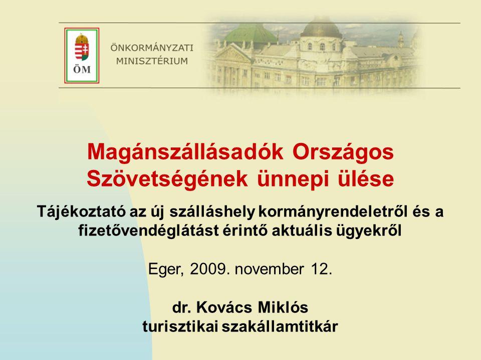 Magánszállásadók Országos Szövetségének ünnepi ülése Tájékoztató az új szálláshely kormányrendeletről és a fizetővendéglátást érintő aktuális ügyekről Eger, 2009.