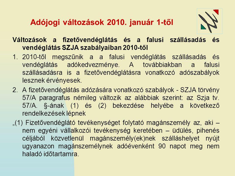 Adójogi változások 2010. január 1-től Változások a fizetővendéglátás és a falusi szállásadás és vendéglátás SZJA szabályaiban 2010-től 1.2010-től megs