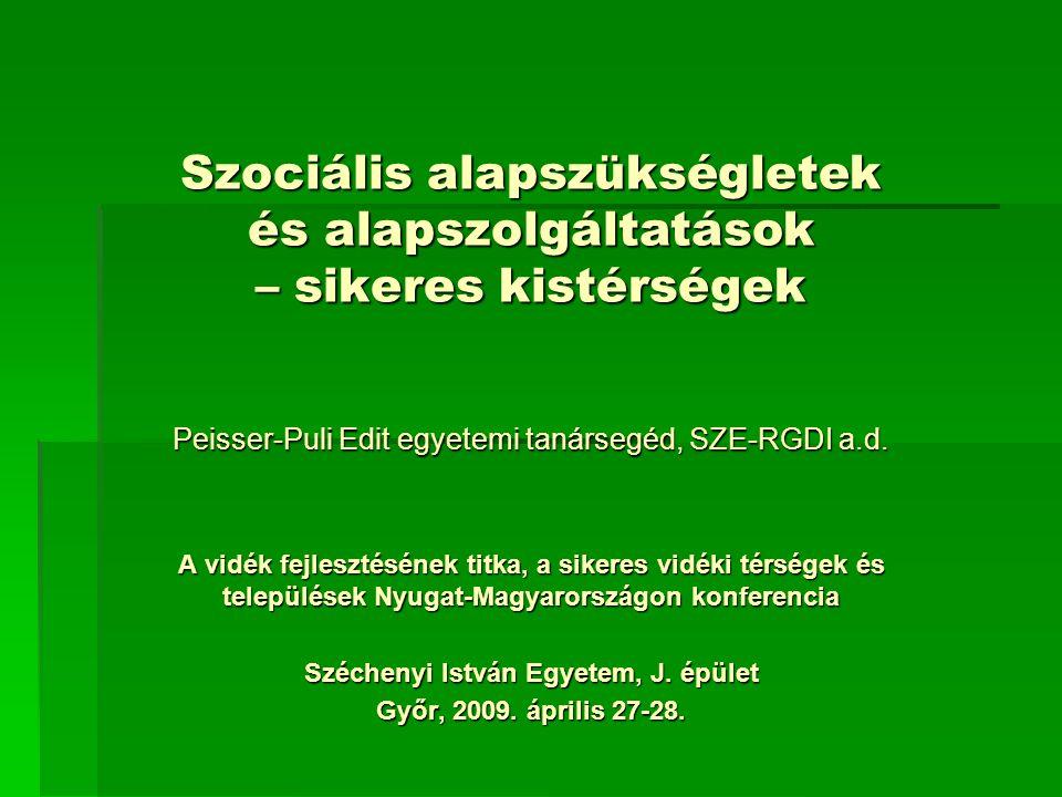 Szociális alapszükségletek és alapszolgáltatások – sikeres kistérségek Peisser-Puli Edit egyetemi tanársegéd, SZE-RGDI a.d. A vidék fejlesztésének tit