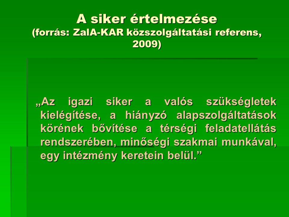 """A siker értelmezése (forrás: ZalA-KAR közszolgáltatási referens, 2009) """"Az igazi siker a valós szükségletek kielégítése, a hiányzó alapszolgáltatások"""