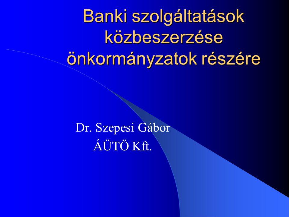 Banki szolgáltatások közbeszerzése önkormányzatok részére Dr. Szepesi Gábor ÁÜTÖ Kft.