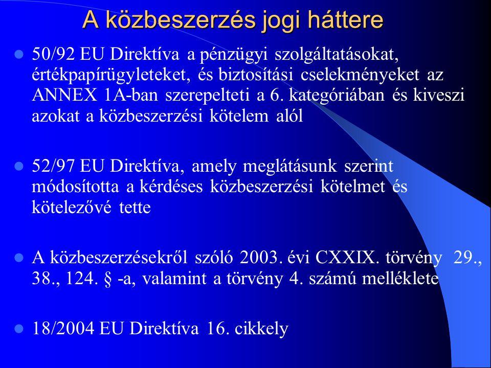 A közbeszerzés jogi háttere 50/92 EU Direktíva a pénzügyi szolgáltatásokat, értékpapírügyleteket, és biztosítási cselekményeket az ANNEX 1A-ban szerep