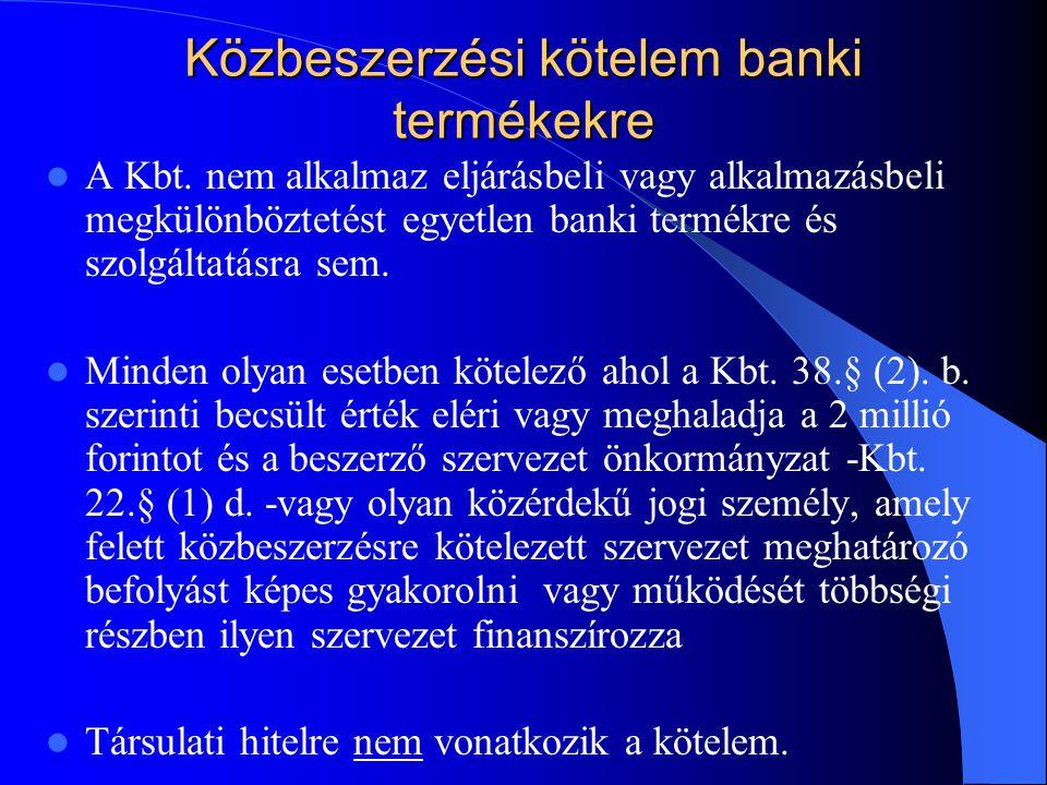 Közbeszerzési kötelem banki termékekre A Kbt. nem alkalmaz eljárásbeli vagy alkalmazásbeli megkülönböztetést egyetlen banki termékre és szolgáltatásra