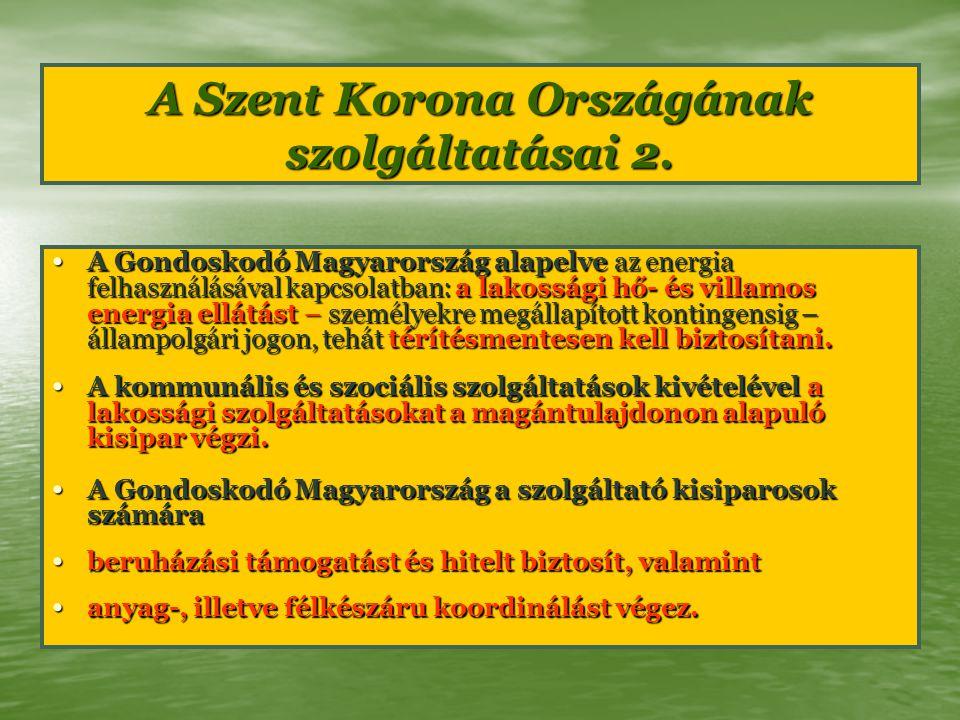 A Szent Korona Országának szolgáltatásai 2. A Gondoskodó Magyarország alapelve az energia felhasználásával kapcsolatban: a lakossági hő- és villamos e