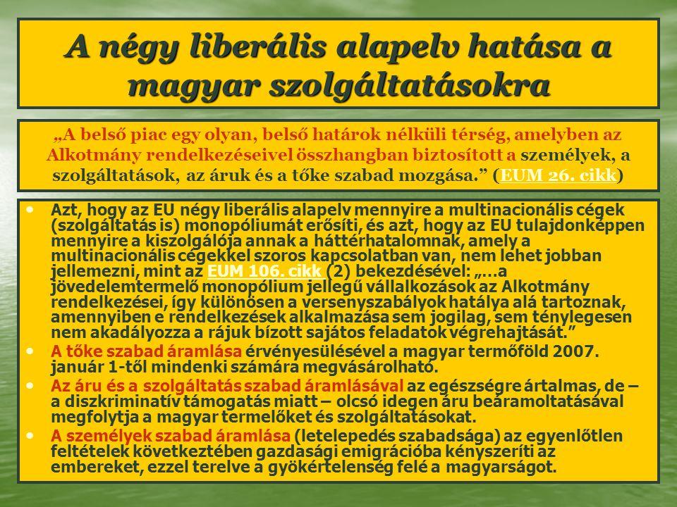 A négy liberális alapelv hatása a magyar szolgáltatásokra Azt, hogy az EU négy liberális alapelv mennyire a multinacionális cégek (szolgáltatás is) mo