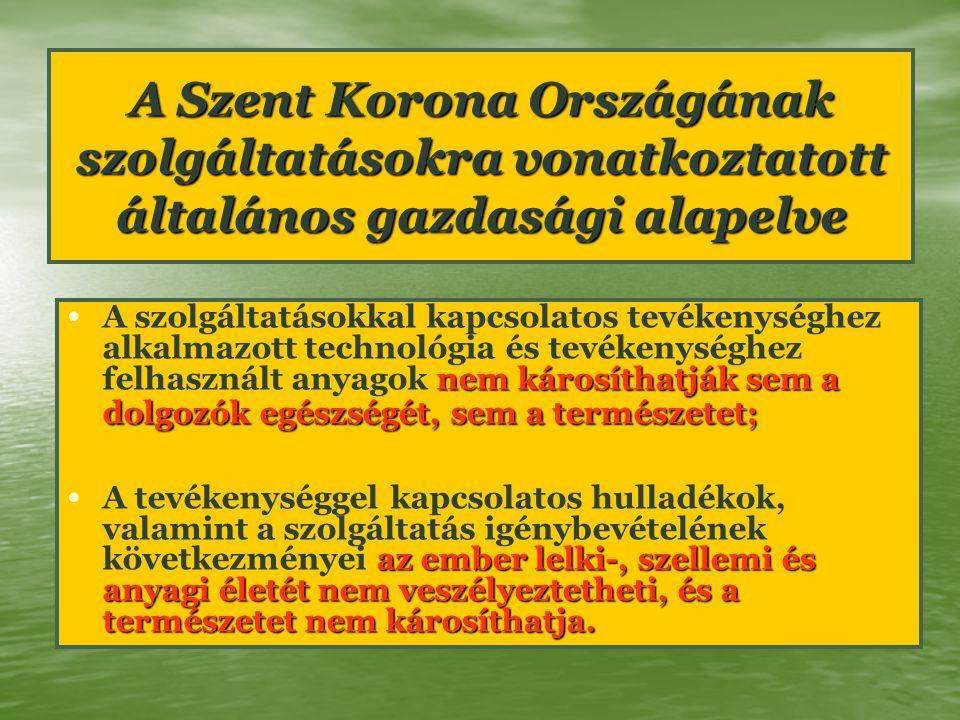 A Szent Korona Országának szolgáltatásokra vonatkoztatott általános gazdasági alapelve nem károsíthatják sem a dolgozók egészségét, sem a természetet;