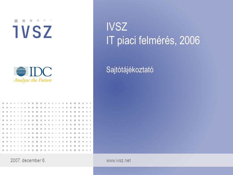 IVSZ IT piaci felmérés, 2006 Sajtótájékoztató 2007. december 6.www.ivsz.net