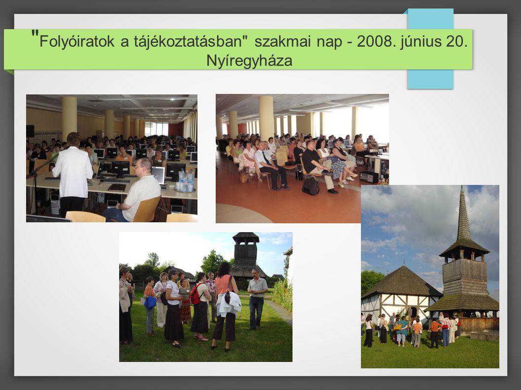 Folyóiratok a tájékoztatásban szakmai nap - 2008. június 20. Nyíregyháza