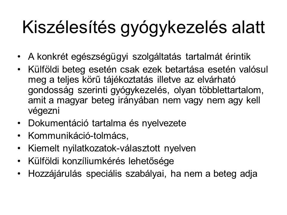 Kiszélesítés gyógykezelés alatt A konkrét egészségügyi szolgáltatás tartalmát érintik Külföldi beteg esetén csak ezek betartása esetén valósul meg a teljes körű tájékoztatás illetve az elvárható gondosság szerinti gyógykezelés, olyan többlettartalom, amit a magyar beteg irányában nem vagy nem agy kell végezni Dokumentáció tartalma és nyelvezete Kommunikáció-tolmács, Kiemelt nyilatkozatok-választott nyelven Külföldi konzíliumkérés lehetősége Hozzájárulás speciális szabályai, ha nem a beteg adja