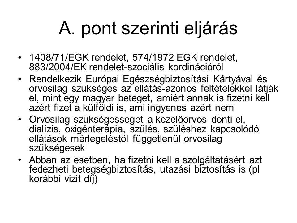 A. pont szerinti eljárás 1408/71/EGK rendelet, 574/1972 EGK rendelet, 883/2004/EK rendelet-szociális kordinációról Rendelkezik Európai Egészségbiztosí