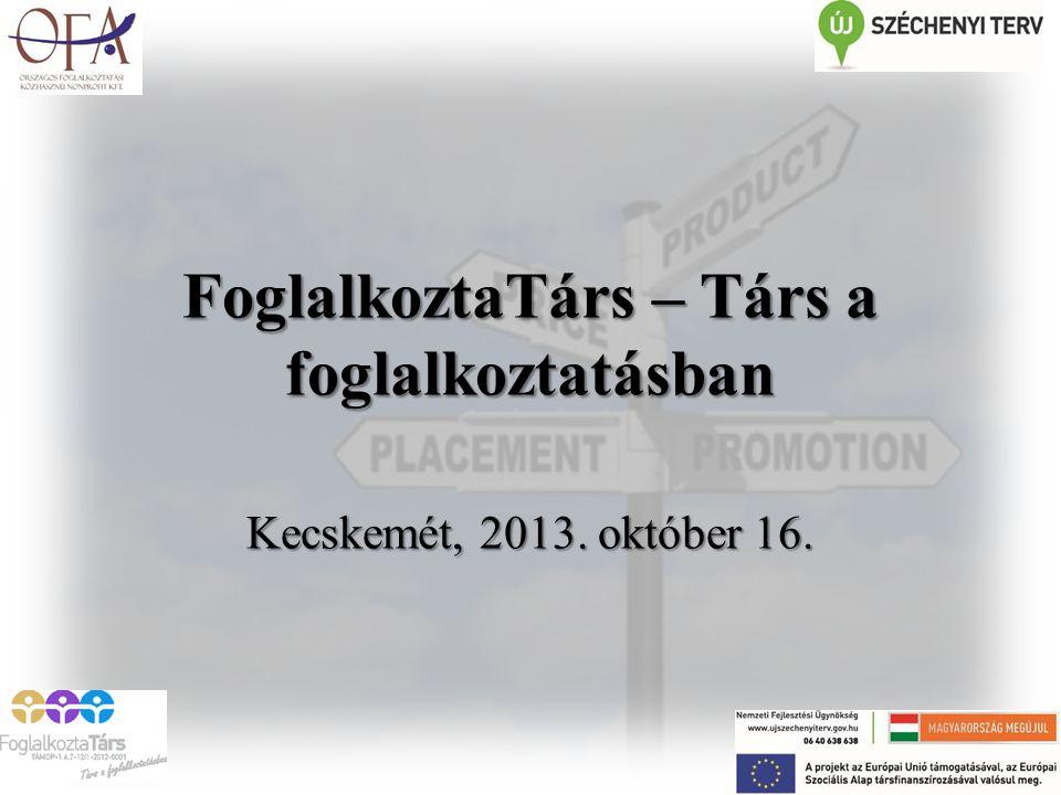 FoglalkoztaTárs – Társ a foglalkoztatásban Kecskemét, 2013. október 16.