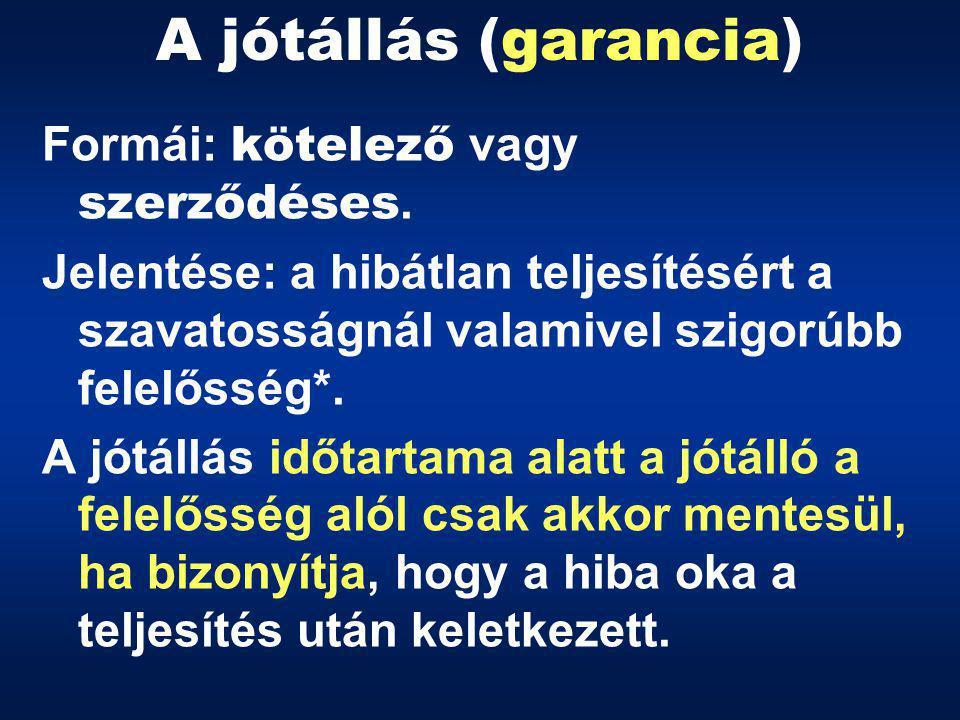A jótállás (garancia) Formái: kötelező vagy szerződéses.