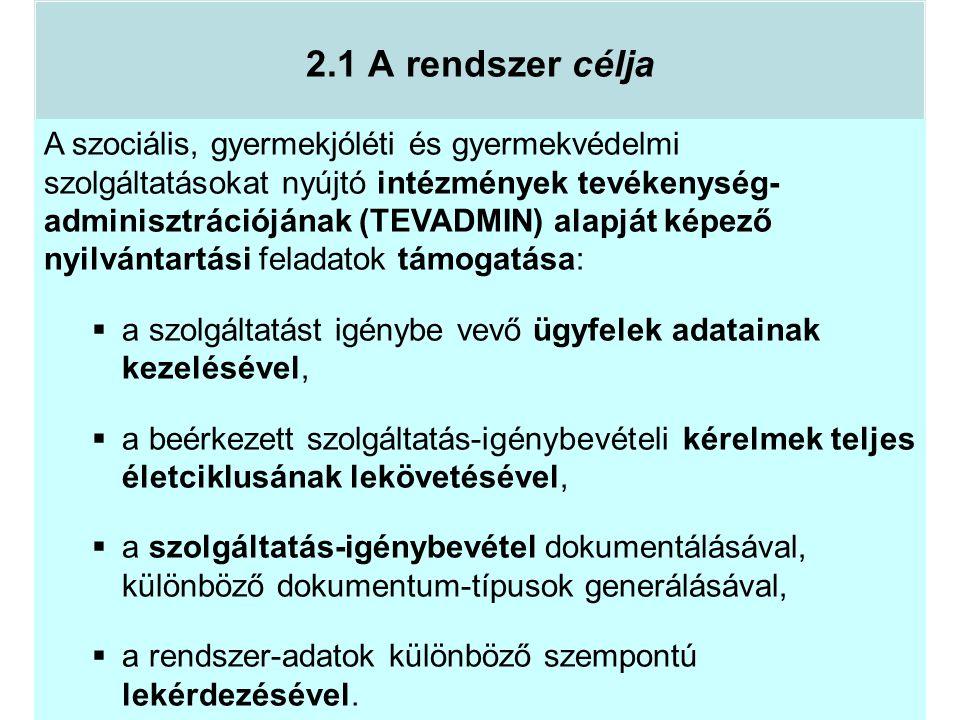 2.1 A rendszer célja A szociális, gyermekjóléti és gyermekvédelmi szolgáltatásokat nyújtó intézmények tevékenység- adminisztrációjának (TEVADMIN) alap