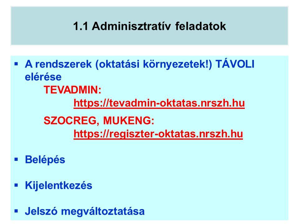  A rendszerek (oktatási környezetek!) TÁVOLI elérése TEVADMIN: https://tevadmin-oktatas.nrszh.hu SZOCREG, MUKENG: https://regiszter-oktatas.nrszh.hu