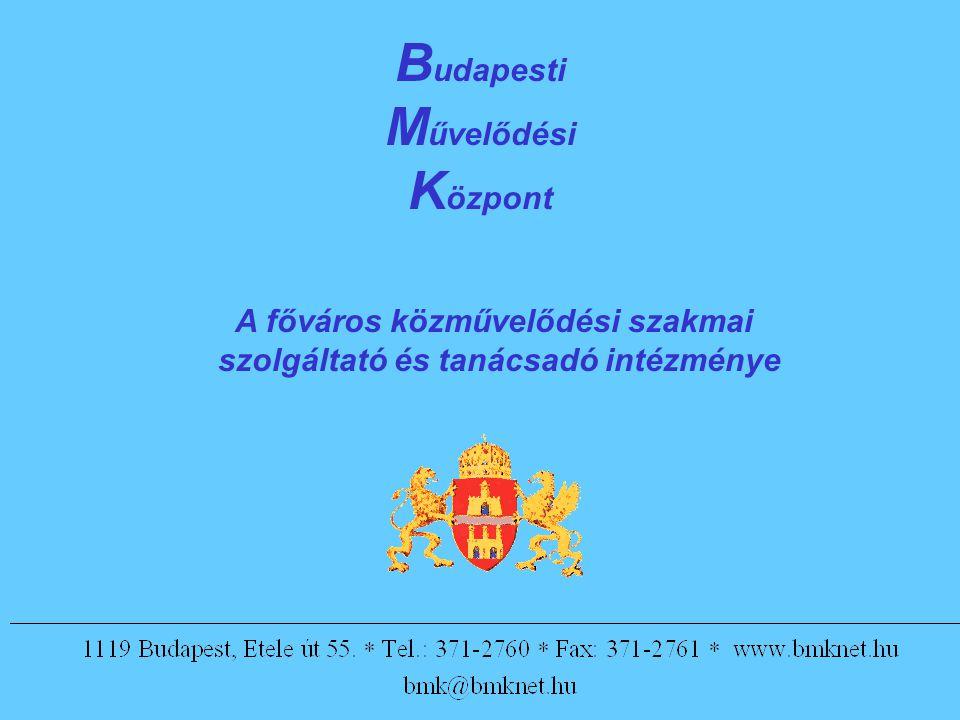 B udapesti M űvelődési K özpont A főváros közművelődési szakmai szolgáltató és tanácsadó intézménye