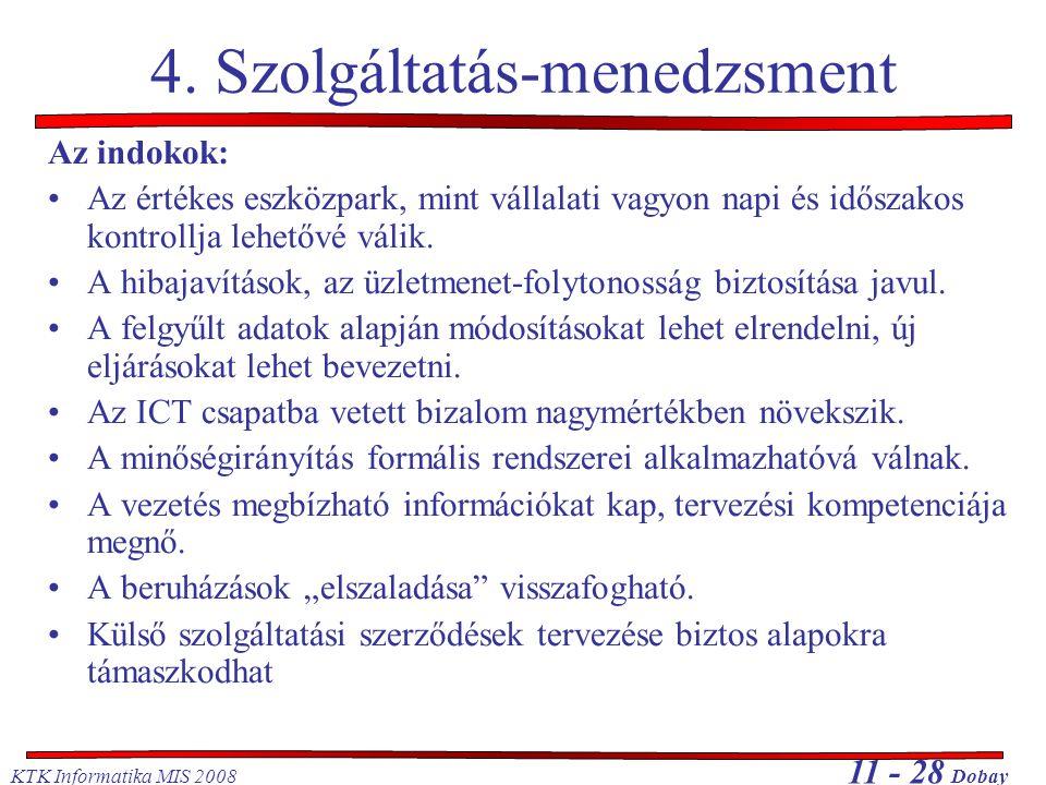 KTK Informatika MIS 2008 11 - 28 Dobay 4. Szolgáltatás-menedzsment Az indokok: Az értékes eszközpark, mint vállalati vagyon napi és időszakos kontroll