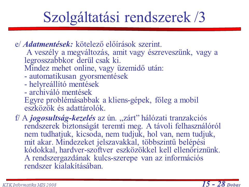 KTK Informatika MIS 2008 15 - 28 Dobay e/ Adatmentések: kötelező előírások szerint. A veszély a megváltozás, amit vagy észreveszünk, vagy a legrosszab