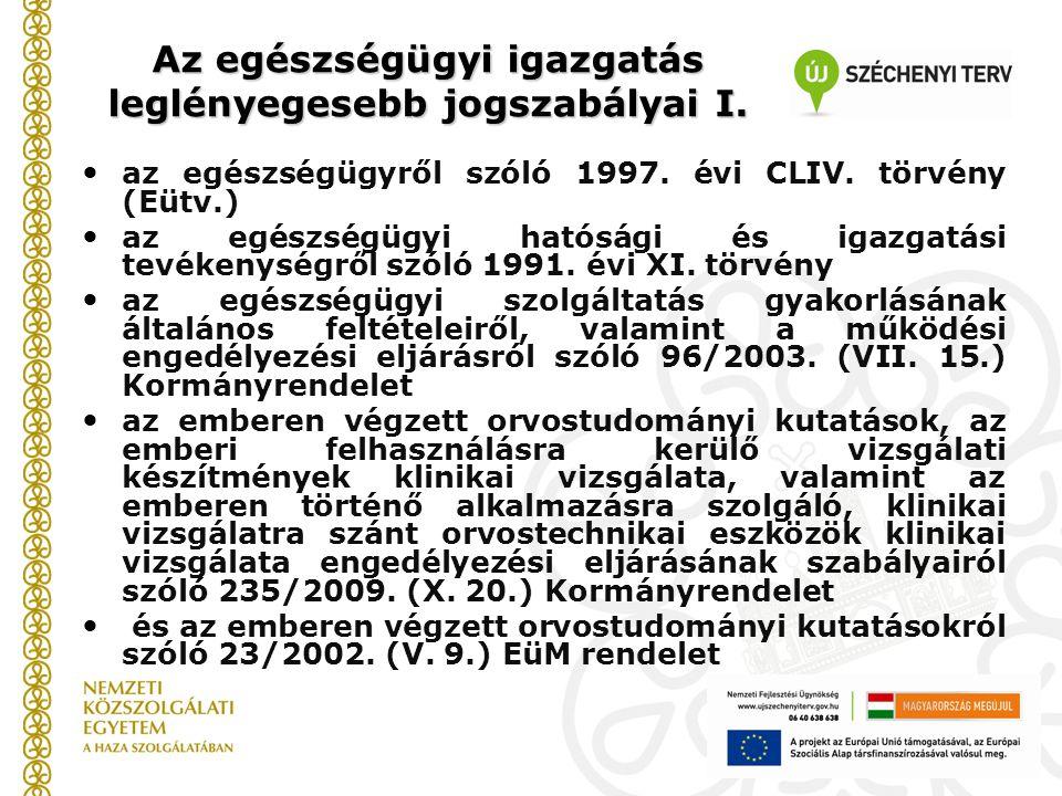 Az egészségügyi igazgatás leglényegesebb jogszabályai I. az egészségügyről szóló 1997. évi CLIV. törvény (Eütv.) az egészségügyi hatósági és igazgatás