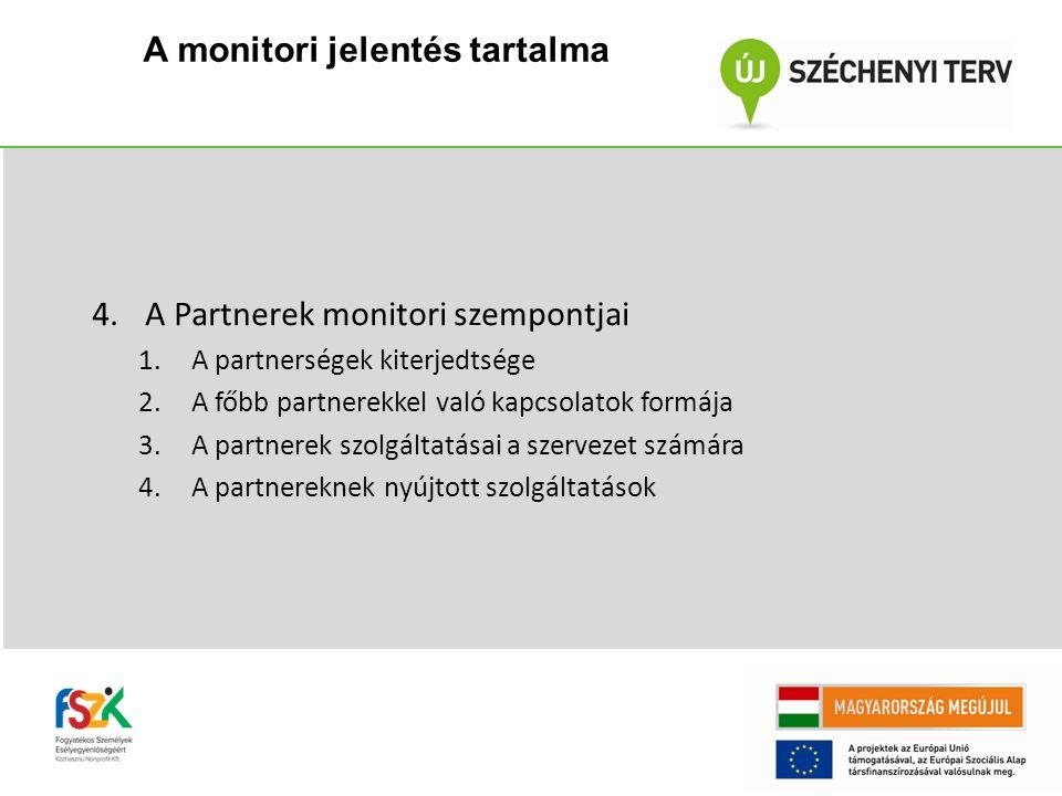 4.A Partnerek monitori szempontjai 1.A partnerségek kiterjedtsége 2.A főbb partnerekkel való kapcsolatok formája 3.A partnerek szolgáltatásai a szervezet számára 4.A partnereknek nyújtott szolgáltatások A monitori jelentés tartalma