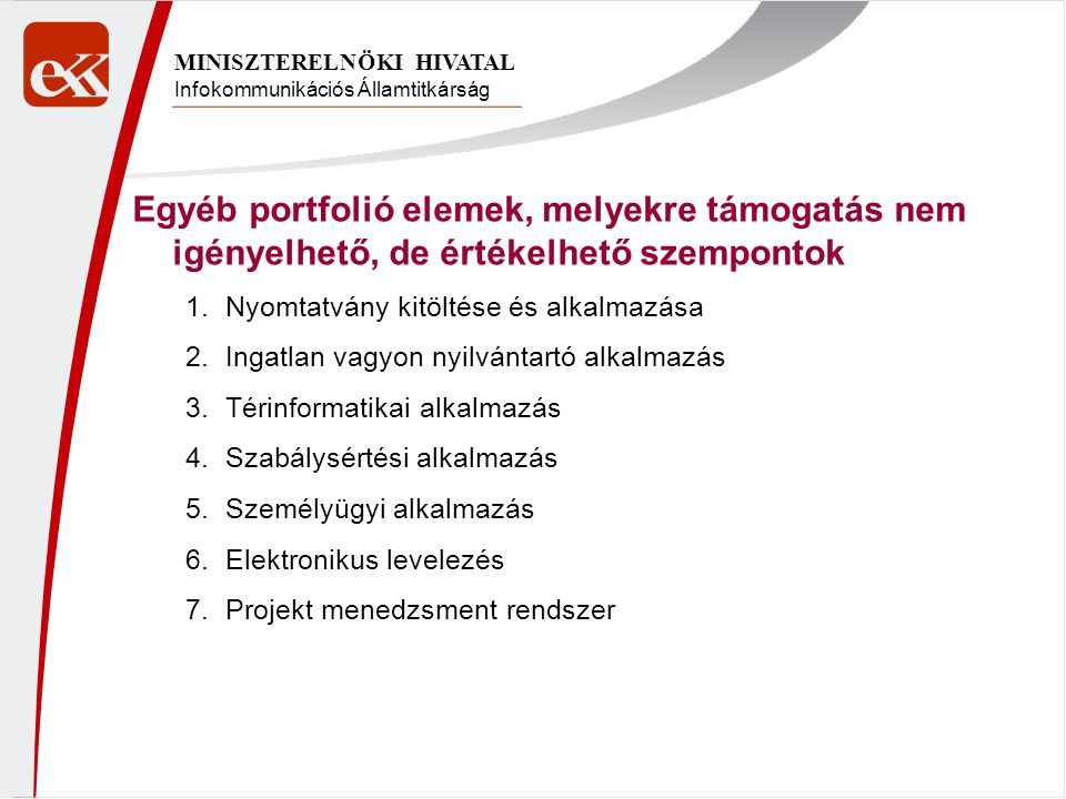 Infokommunikációs Államtitkárság MINISZTERELNÖKI HIVATAL Egyéb portfolió elemek, melyekre támogatás nem igényelhető, de értékelhető szempontok 1.Nyomt